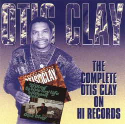 The Complete Otis Clay on Hi Records