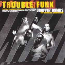 Droppin' Bombs: The Definitive Trouble Funk