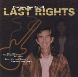 Last Rights: The Life & Times of Townes Van Zandt
