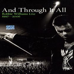 And Through It All: Robbie Williams Live 1997-2006 - Robbie Williams   Songs, Reviews, Credits ...