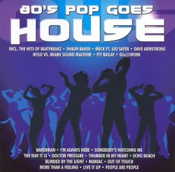 80 39 s pop goes house various artists songs reviews for 80s house music hits