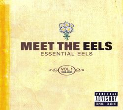 Meet the Eels: Essential Eels 1996-2006, Vol. 1
