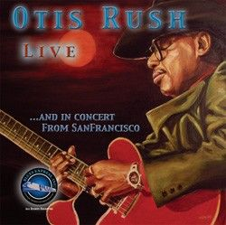 Otis Rush Live... And In Concert from San Francisco