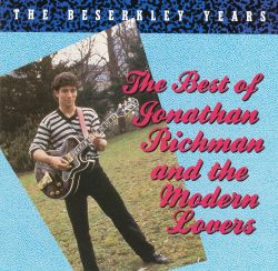 The Best of Jonathan Richman and the Modern Lovers: The Beserkley Years