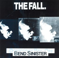 Bend Sinister - The Fall | Songs, Reviews, Credits | AllMusic