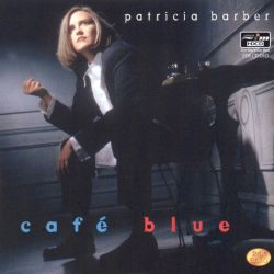 Barber Blues : Caf? Blue - Patricia Barber Songs, Reviews, Credits AllMusic