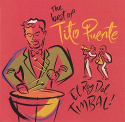 The Best of Tito Puente: El Rey del Timbal!
