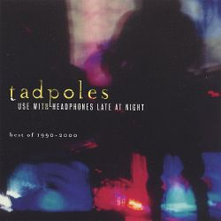 Use With Headphones Late at Night: The Best of Tadpoles 1990-2000