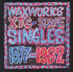 Waxworks: Some Singles 1977-1982