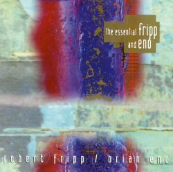 The Essential Fripp & Eno