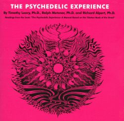 The Psychedelic Experience: A Manual Based on Tibetan Book of the Dead