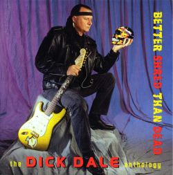 Better Shred Than Dead: The Dick Dale Anthology