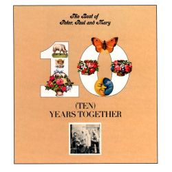 Ten Years Together: The Best of Peter, Paul and Mary