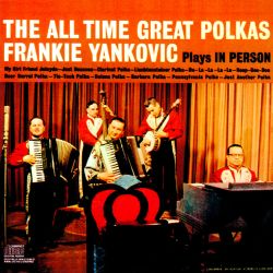 The All Time Great Polkas: Frankie Yankovic Plays in Person
