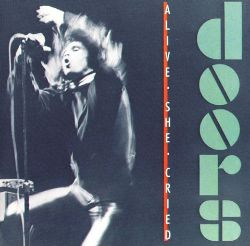 Alive, She Cried - The Doors | Songs, Reviews, Credits
