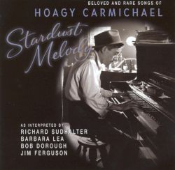 Stardust Melody: Beloved and Rare Songs of Hoagy Carmichael
