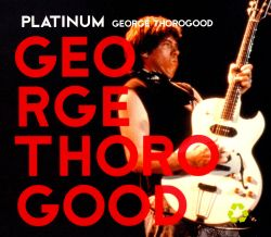 George Thorogood - Who Do You Love?