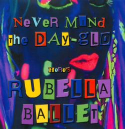 Never Mind the Day-Glo Here's Rubella Ballet