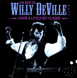 The Best of Willy DeVille: Come a Little Bit Closer