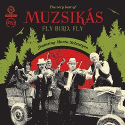 Fly Bird, Fly: The Very Best of Muzsikas