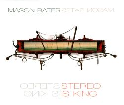 Mason Bates: Stereo Is King