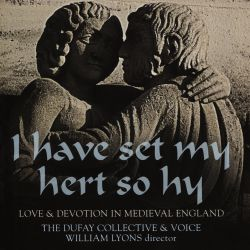 I have set my hert so hy: Love & Devotion in Medieval England