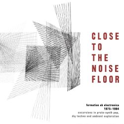 Close to the Noise Floor: Formative UK Electronica 1975-1984