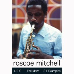 Roscoe Mitchell: L-R-G; The Maze; S II Examples