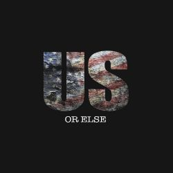 Us or Else
