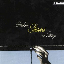 Gershwin, Shavers and Strings