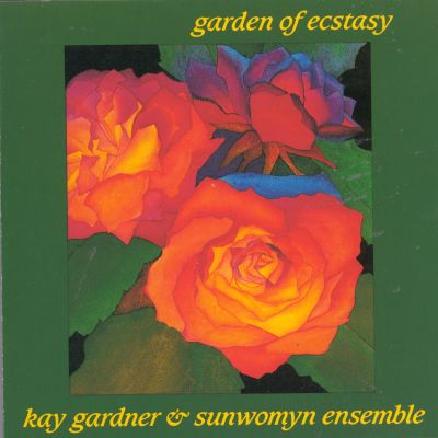 Kay Gardner and Sunwomyn Ensemble Garden Of Ecstasy