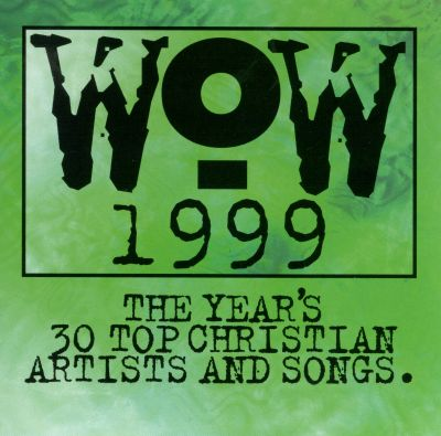 Wow 1999 the year s 30 top christian artists and songs various