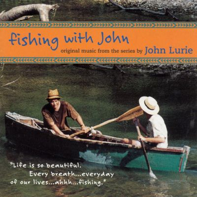 fishing with john tv soundtrack john lurie songs
