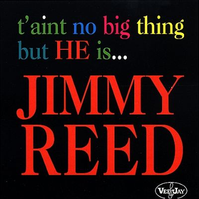 Jimmy Reed Taint No Big Thing But He IsJimmy Reed