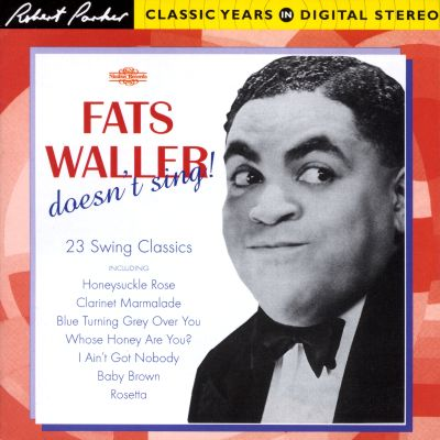 Fats Waller Fats Waller Doesn 39 t Sing
