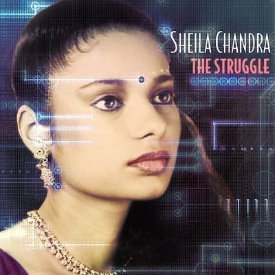 Sheila Chandra The Struggle Sheila Chandra Songs Reviews Credits