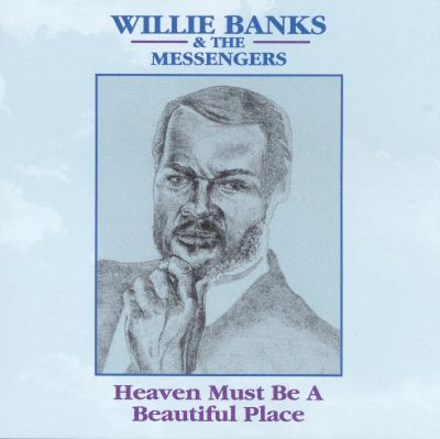 Heaven Must Be A Beautiful Place Willie Banks Willie Banks The Messengers Songs Reviews