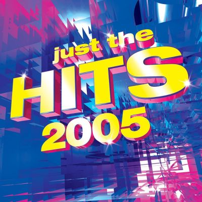 Just The Hits 2005 Various Artists Songs Reviews