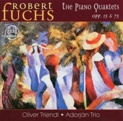 Robert Fuchs: The Piano Quartets Opp 15 & 75