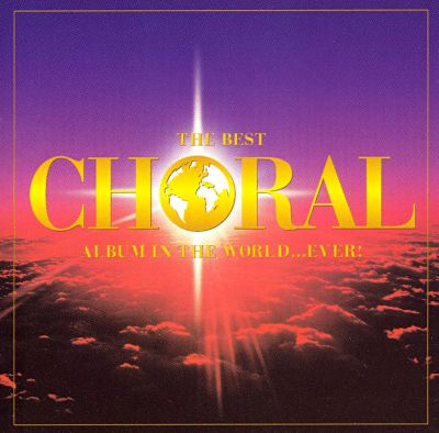 The Best Choral Album in the World... Ever - | Songs, Reviews, Credits, Awards | AllMusic