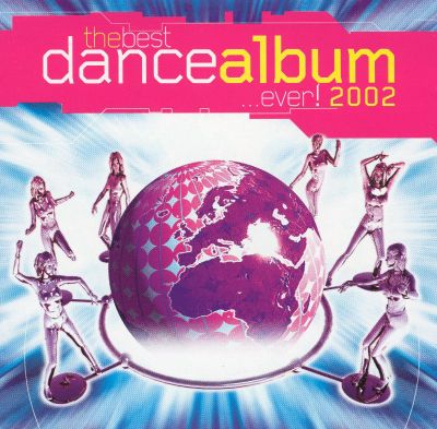 The Best Dance Album in the World...Ever! 2002 - Various Artists | Songs, Reviews, Credits ...