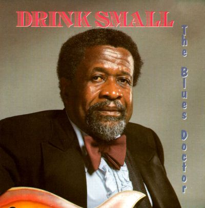 The Blues Doctor - Drink Small | Songs, Reviews, Credits