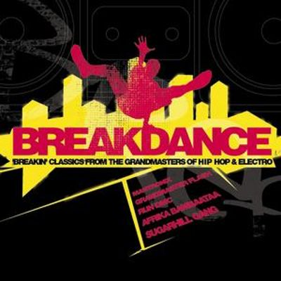 Breakdance: Breakin' Classics from the Grandmasters of Hip-Hop and Electro