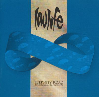 Lowlife - Eternity Road: Reflections Of Lowlife 85-95