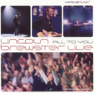 All To You Live Lincoln Brewster Songs Reviews