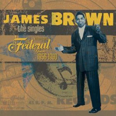 James Brown - The Singles Volume 1 : The Federal Years 1956-1960