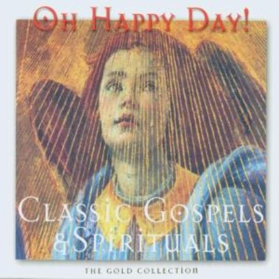 Oh Happy Day: Classic Gospels and Spirituals