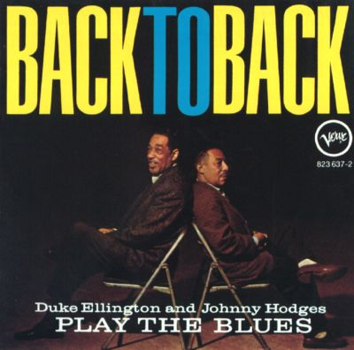 Back to Back: Duke Ellington and Johnny Hodges Play the Blues