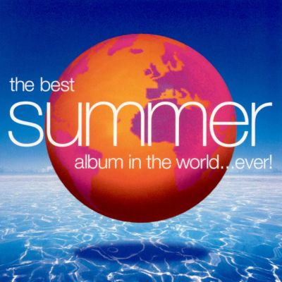 The Best Summer Album in the World...Ever! 1999 - Various Artists | Songs, Reviews, Credits ...