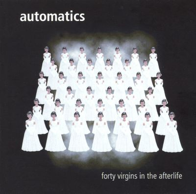 Forty Virgins in the Afterlife - The Automatics | Songs, Reviews ...
